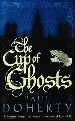 The Cup of Ghosts (Mathilde of Westminster Trilogy, Book 1): Corruption, intrigue and murder in the court of Edward II