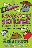 Disgusting Science: A Revolting Look at What Makes Things Gross