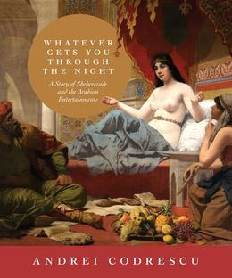 Whatever Gets You through the Night: A Story of Sheherezade and the Arabian Entertainments