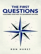 The First Questions: Coaching Your Way to Leadership Success