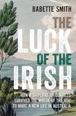 The Luck of the Irish: How a shipload of convicts survived the wreck of the Hive to make a new life in Australia