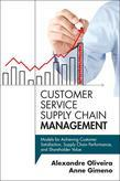 Customer Service Supply Chain Management: Models for Achieving Customer Satisfaction, Supply Chain Performance, and Shareholder Value