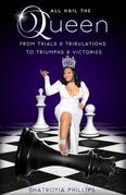ALL HAIL THE QUEEN: From Trials & Tribulations To Triumphs & Victories
