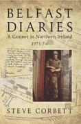 Belfast Diaries: A Gunner In Northern Ireland 1971-74