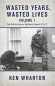 Wasted Years, Wasted Lives Volume 2: The British Army in Northern Ireland 1978-79
