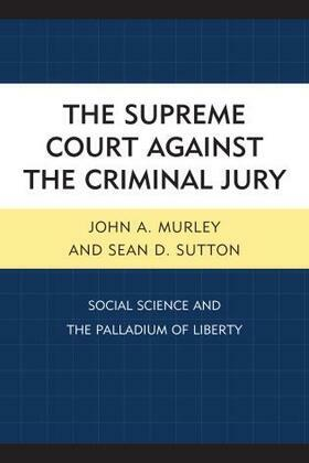 The Supreme Court against the Criminal Jury: Social Science and the Palladium of Liberty