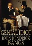 The Genial Idiot: His Views and Reviews