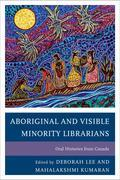 Aboriginal and Visible Minority Librarians: Oral Histories from Canada