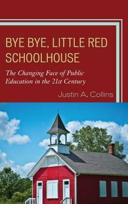 Bye Bye, Little Red Schoolhouse: The Changing Face of Public Education in the 21st Century