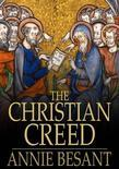 The Christian Creed: Or, What It Is Blasphemy to Deny