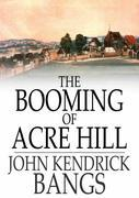 The Booming of Acre Hill: And Other Reminiscences of Urban and Suburban Life