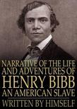 Narrative of the Life and Adventures of Henry Bibb: Written by Himself