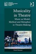 Musicality in Theatre: Music as Model, Method and Metaphor in Theatre-Making