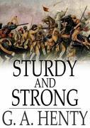 Sturdy and Strong: How George Andrews Made His Way, and Other Stories