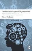 The Psychoanalysis of Organizations: A psychoanalytic approach to behaviour in groups and organizations
