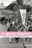 A Queer Capital: A History of Lesbian, Gay, Bisexual, and Transgender Life in Washington, D.C.: A History of Gay Life in Washington D.C.
