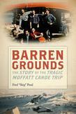 Barren Grounds: The Story of the Tragic Moffatt Canoe Trip
