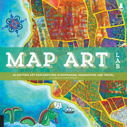 Map Art Lab: 52 Exciting Art Explorations in Map Making, Imagination, and Travel