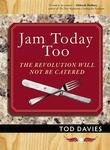 Jam Today Too: The Revolution Will Not Be Catered