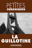 Petites Chroniques #13 : La guillotine