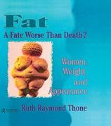 Fat¿A Fate Worse Than Death?: Women, Weight, and Appearance