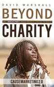 BEYOND CHARITY: How to Increase Profit Through Innovative Strategic Partnership - Cause Marketing 2.0