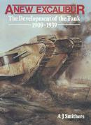 A New Excalibur: The Development of the Tank 1909-1939