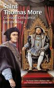 Saint Thomas More: Courage, Conscience, and the King