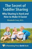 The Secret of Toddler Sharing: Why Sharing Is Hard and How to Make It Easier