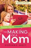 Making of a Mom, The: Practical Help for Purposeful Parenting