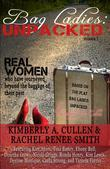 Bag Ladies: Unpacked: Real Women who have Journeyed Beyond the Baggage of their Past