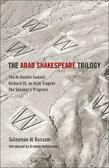 The Arab Shakespeare Trilogy: The Al-Hamlet Summit; Richard III, an Arab Tragedy; The Speaker¿s Progress