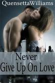 Never Give Up On Love