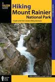 Hiking Mount Rainier National Park, 3rd: A Guide to the Park's Greatest Hiking Adventures
