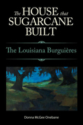 The House That Sugarcane Built: The Louisiana Burguières