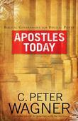 Apostles Today: Biblical Government for Biblical Power