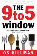 9 to 5 Window, The: How Faith Can Transform the Workplace
