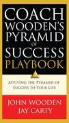 Coach Wooden's Pyramid of Success Playbook: Applying the Pyramid of Success to Your Life