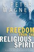 Freedom for the Religious Spirit: Understanding How Deceptive Religious Forces Try To Destroy God's Plan and Purpose for His Church