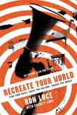 Re-Create Your World: Find Your Voice, Shape the Culture, Change the World