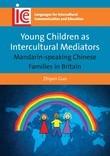 Young Children as Intercultural Mediators: Mandarin-speaking Chinese Families in Britain