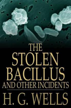 The Stolen Bacillus and Other Incidents