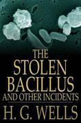 H. G. Wells - The Stolen Bacillus and Other Incidents