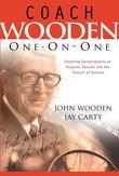 Coach Wooden One-On-One: Inspiring Conversations on Purpose, Passion and the Pursuit of Success