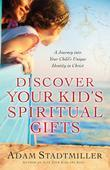 Discover Your Kid's Spiritual Gifts: A Journey Into Your Child's Unique Identity in Christ
