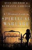 Woman's Guide to Spiritual Warfare, A: Protect Your Home, Family and Friends from Spiritual Darkness