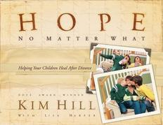 Hope No Matter What: Helping Your Children Heal After Divorce