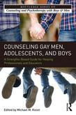 Counseling Gay Men, Adolescents, and Boys: A Strengths-Based Guide for Helping Professionals and Educators