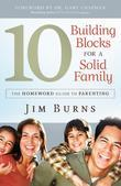 The 10 Building Blocks for a Solid Family: The Homeword Guide to Parenting