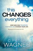 This Changes Everything: How God Can Transform Your Mind and Change Your Life